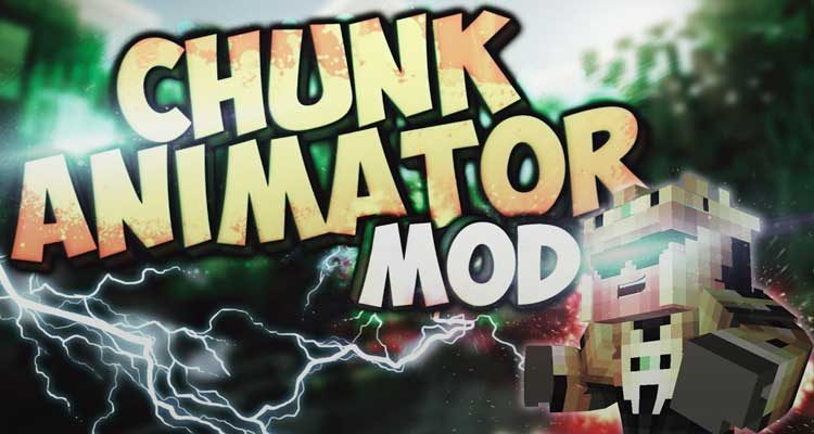 Chunk Animator Mod 1.13.2/1.12.2