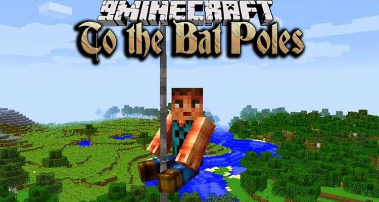 To the Bat Poles Mod 1.15.2/1.14.4